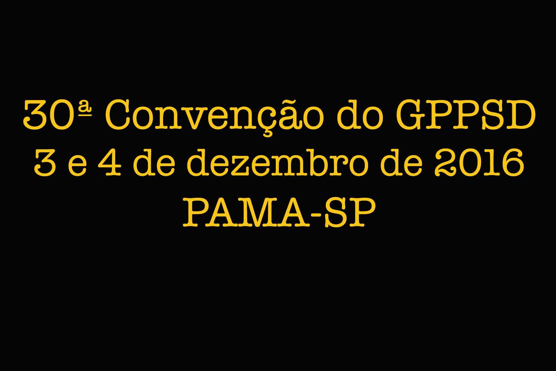 3 e 4 de dezembro de 2016 – 30ª Convenção do GPPSD